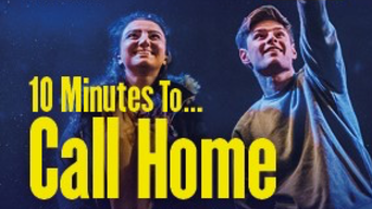 10 Minutes To... Call Home - Live Theatre | Thespie