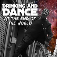 Drinking and Dance at the End of the World - Spotify | Thespie