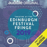 Theatre at the Edinburgh Festival Fringe 2019 - Audible | Thespie