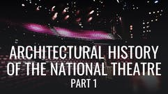 Architectural History of the National Theatre: Part 1