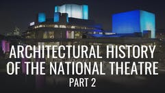 Architectural History of the National Theatre: Part 2