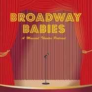 Broadway Babies: A Musical Theatre Podcast - Apple Podcasts | Thespie