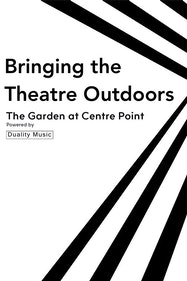 Bringing the Theatre Outdoors Tickets London - at The Garden at Centre Point | Thespie