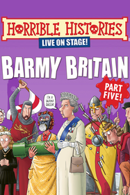 Horrible Histories: Barmy Britain (Part 5) Tickets London - Apollo Theatre | Thespie