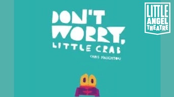 Don't Worry, Little Crab - Little Angel Theatre | Thespie