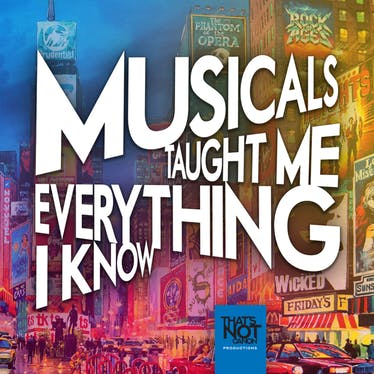 Musicals Taught Me Everything I Know - Apple Podcasts   Thespie