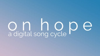 on hope: a digital song cycle - LW Theatres | Thespie