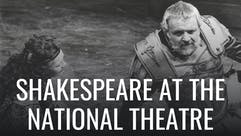 Shakespeare at the National Theatre