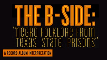 """THE B-SIDE: """"Negro Folklore from Texas State Prisons"""" - The Wooster Group 