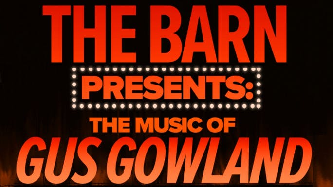 The Barn Presents: The Music of Gus Gowland - Barn Theatre   Thespie