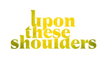 Upon These Shoulders - On the Stage Website   Thespie