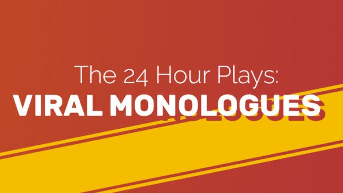 The 24 Hour Plays: Viral Monologues - The 24 Hr Plays   Thespie