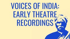 Voices of India: Early Theatre Recordings