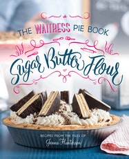 Sugar, Butter, Flour: The Waitress Pie Cookbook - Kindle | Thespie
