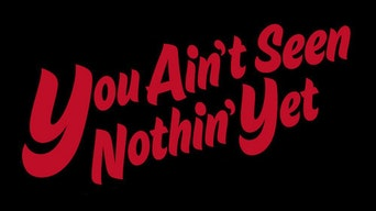 You Ain't Seen Nothin' Yet - STAGE   Thespie