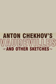Anton Chekhov's Vaudevilles And Other Sketches Tickets London - at White Bear Theatre   Thespie