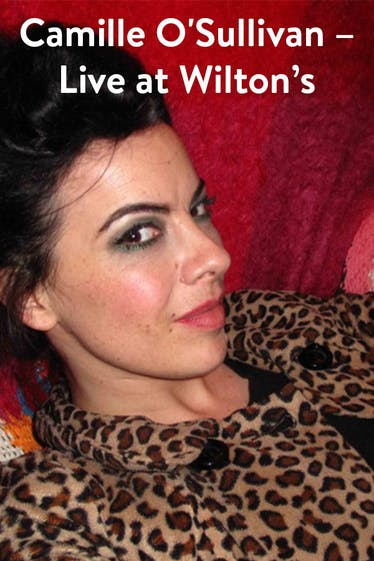 Camille O'Sullivan – Live at Wilton's Tickets London - at Wilton's Music Hall   Thespie