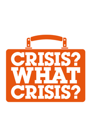 Crisis? What Crisis? Tickets London - at New Diorama Theatre | Thespie