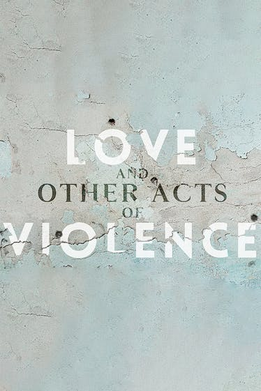 Love and Other Acts of Violence Tickets London - at Donmar Warehouse | Thespie
