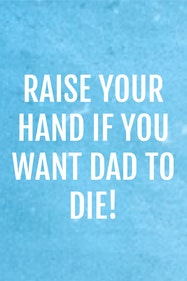Raise Your Hand If You Want Dad To Die! Tickets London - at Theatre 503   Thespie