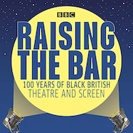 Raising the Bar: 100 Years of Black British Theatre and Screen - BBC Sounds | Thespie
