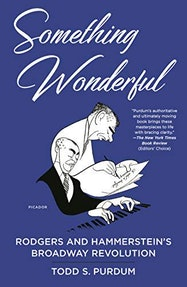 Something Wonderful: Rodgers and Hammerstein's Broadway Revolution - Kindle | Thespie