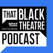 That Black Theatre Podcast - National Theatre | Thespie