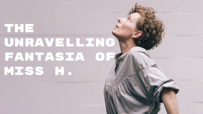 The Unravelling Fantasia Of Miss H. - The Cockpit | Thespie