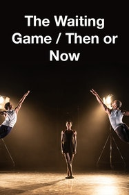 The Waiting Game / Then or Now Tickets London - at Royal Opera House | Thespie